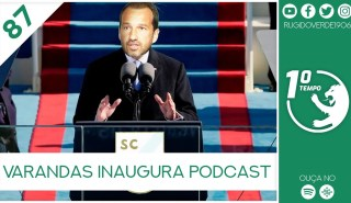 O que foi dito no podcast – Varandas Inaugura Podcast – Ep. 87 do Primeiro Tempo