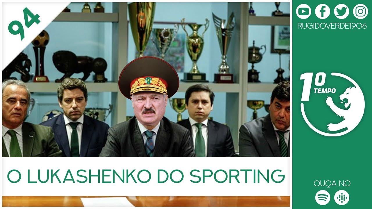 O que foi dito no podcast – O Lukashenko do Sporting – Ep. 94 do Primeiro Tempo