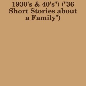 """(""""America in the 1930's & 40's"""") (""""36 Short Stories about a Family"""")"""