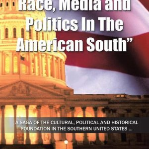 ''The Capacity To Believe: Race, Media and Politics In The American South''