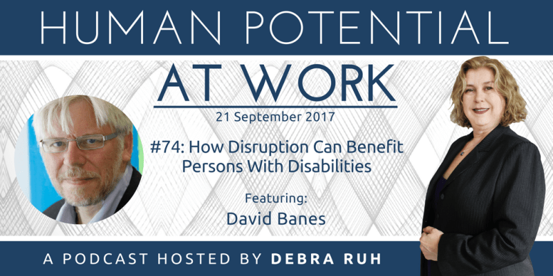 Human Potential at Work Podcast Show Flyer for Episode 74: How Disruption Can Benefit Persons With Disabilities