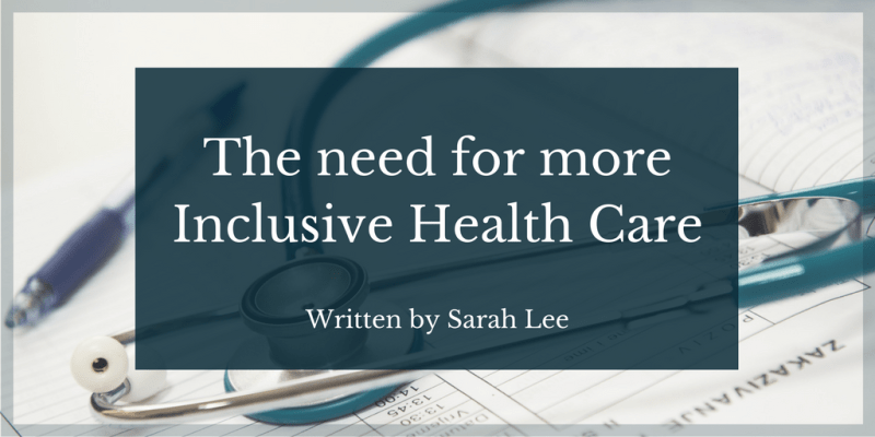 The need for more Inclusive Health Care
