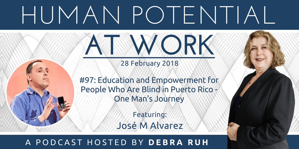 Episode Flyer for #97: Education and Empowerment for People Who Are Blind in Puerto Rico- One Man's Journey