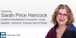 Sarah Price Hancock Episode 163 Cover Image: Sarah Price Hancock - Certified Rehabilitation Counselor, Guest Speaker, Instructed, Podcast Host, and Writer