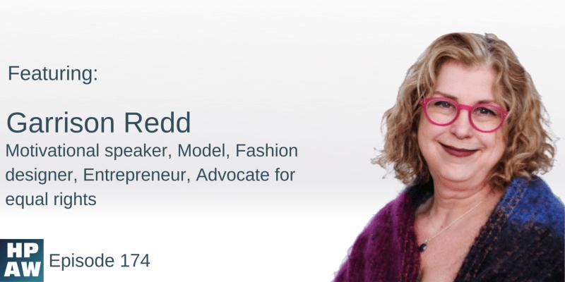 """HPAW Cover Image for episode 174, reads """"Garrison Redd, motivational speaker, model, fashion designer, entrepreneur, advocate for equal rights"""""""