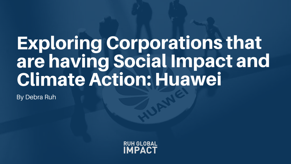 Exploring Corporations that are having Social Impact and Climate Action: Huawei