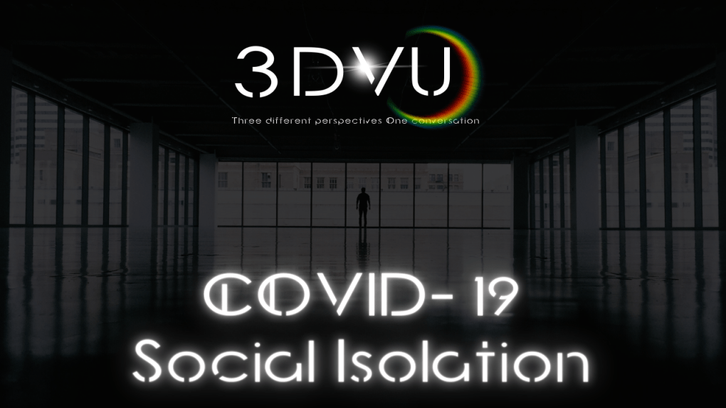 #3DVU COVID-19 Social Isolation and Its Ramifications. Episode-1