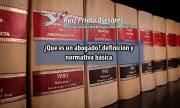 ¿Que es un abogado? definición y normativa básica | Ruiz Prieto Asesores