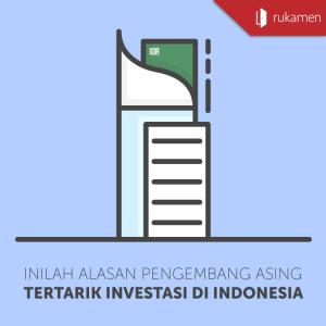Inilah Alasan Pengembang Asing Tertarik Investasi di Indonesia