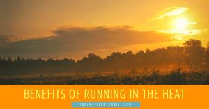 Benefits of Running in the Heat