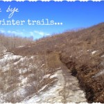 Bye bye winter trails…