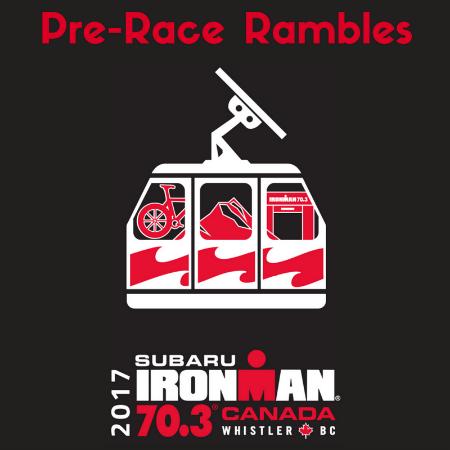 Ironman Canada 70.3 Pre-Race Rambles