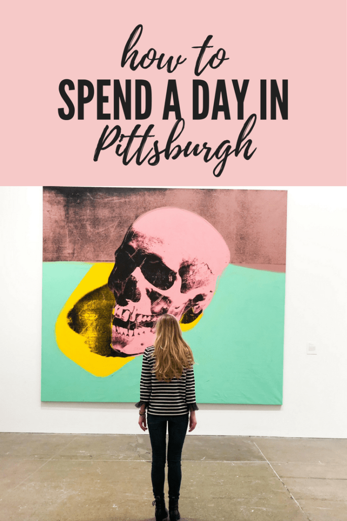 How to spend a day in Pittsburgh.