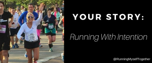 Your Story: Running With Intention