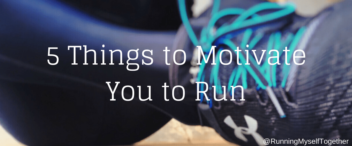 5 Things To Motivate You To Run