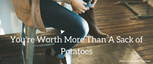 Morning Devotional: You're Worth More Than a Sack of Potatoes