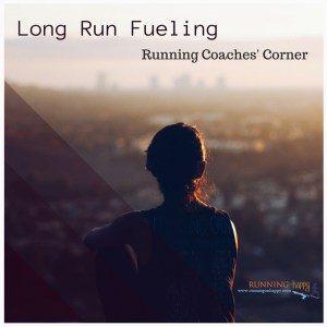 Long Run Fueling   Running Coaches Corner   Running on Happy