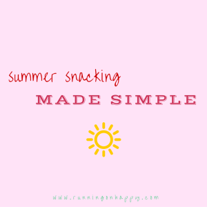 Summer Snacking Made Simple | Summer | Meatless Monday | Running on Happy
