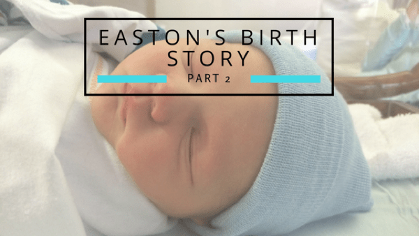 Easton's Birth Story {Part 2}