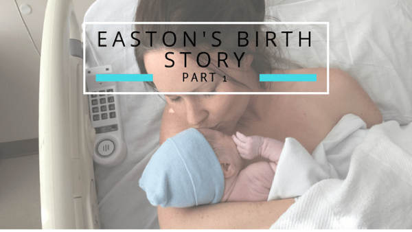 Easton's Birth Story {Part 1}