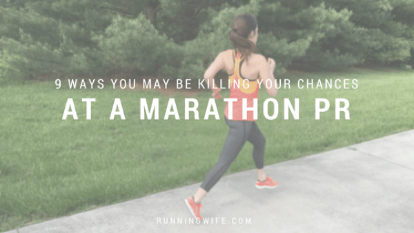 9 Ways You May Be Killing Your Chances of a Marathon PR