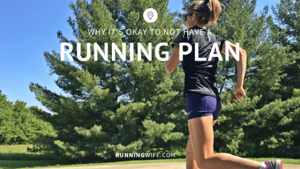 Why It's Okay to Not Have a Running Plan