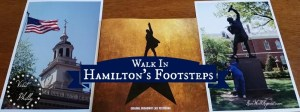 Walk in The Footsteps of Hamilton, Plan Your Next Trip to Tour Philly!
