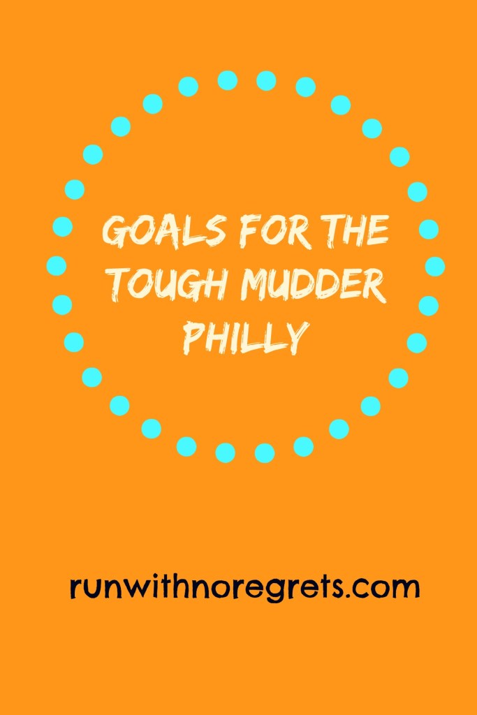 I'm completing my very first Tough Mudder and there's still so much on my mind! Check out my goals for the event!