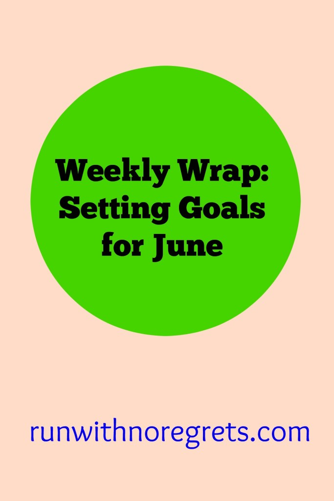 Somehow it's already approaching June! Now's the time to start setting goals for the month. What are your goals? I'm sharing mine in the weekly wrap! Find more running talk at runwtihnoregrets.com!