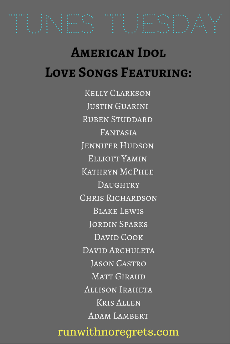 Check out this playlist of love songs performed by American Idols from the first 8 seasons!  Find more Tunes Tuesday posts at runwithnoregrets.com!