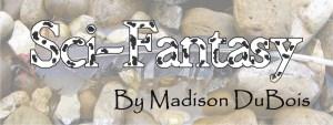 Sci-Fantasy by Madison DuBois