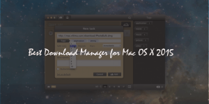 Best Download Manager for Mac OS X 2015 : Latest