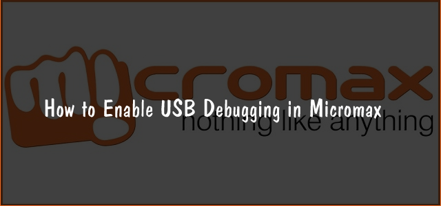 How to Enable USB Debugging in Micromax