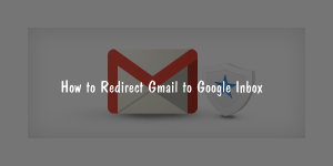 How to Redirect Gmail to Google Inbox : Step by Step Tutorial