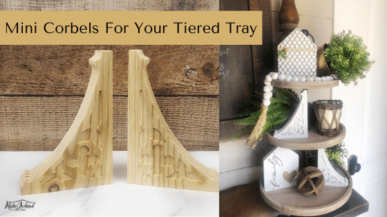 Mini Corbels are the best way to add a little fun to your tiered trays. These ones have the best farmhouse style & you can DIY them so they match all of your decor. #rusticorchardhome #corbels #diyfarmhousedecor #farmhousestyle #tieredtraydecor