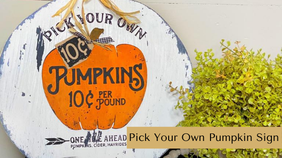 Make your own Pick Your Own Pumpkin Sign with distressed wood finish and 3D elements.