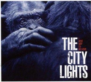 THE CITY LIGHTS - I Just Got To Belive