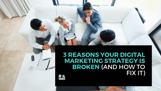 Digital Marketing — 3 Reasons Your Strategy Is Broken (and How to Fix It)