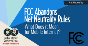 FCC Abandons Network Neutrality Rules – What Does It Mean? 1