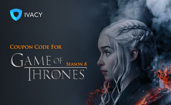 Ivacy VPN - Game Of Thrones Promo - 20% discount until April 30th 2019