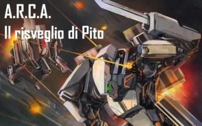 ARCA – Il risveglio di Pito: recensione  e intervista agli autori