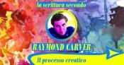 Il processo creativo (la scrittura secondo Raymond Carver)