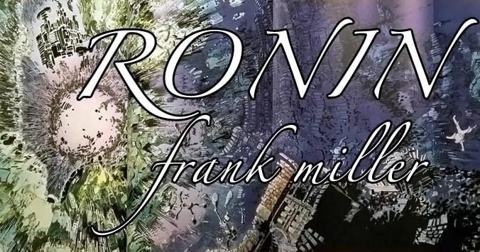 Ronin, la graphic novel cyber samurai statunitenso-nipponica di Frank Miller