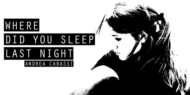 Where did you sleep last night, racconto gratis!
