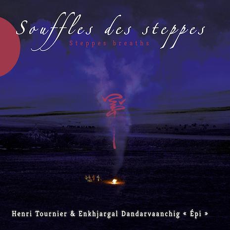 Henri TOURNIER & «ÉPI» ENKHJARGAL Dandarvaanchig – Souffles des steppes