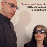 Hélène BRESCHAND & Elliott SHARP – Chansons du crépuscule