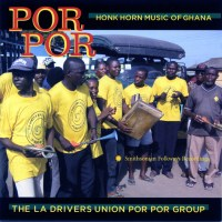 THE LA DRIVERS UNION POR POR GROUP –  Por Por : Honk Horn Music from Ghana