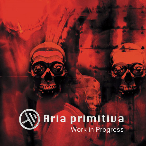 ARIA PRIMITIVA – Work in Progress