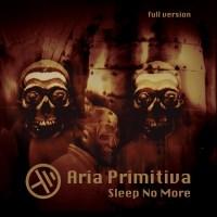 ARIA PRIMITIVA – Sleep no more