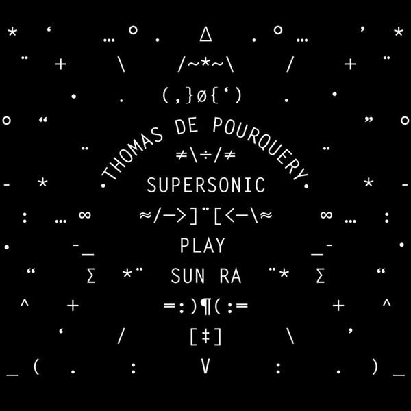 Thomas De POURQUERY SUPERSONIC – Play SUN RA